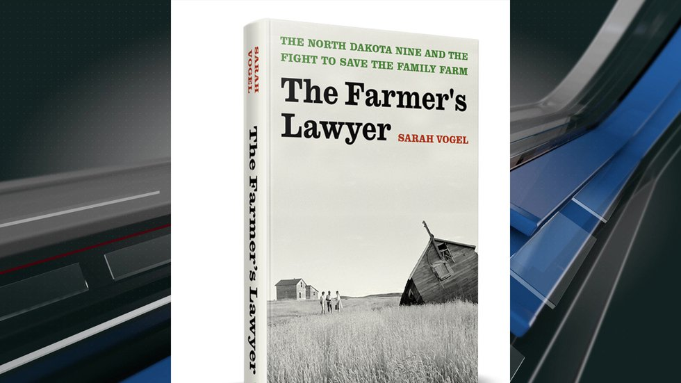 """The Farmer's Lawyer: The North Dakota Nine and the Fight to Save the Family Farm"""""""